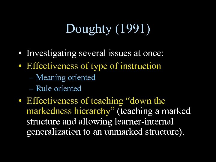 Doughty (1991) • Investigating several issues at once: • Effectiveness of type of instruction