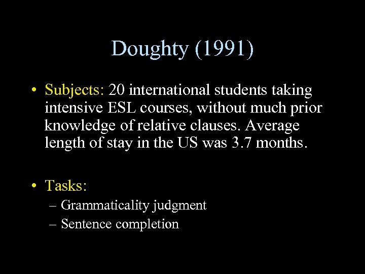 Doughty (1991) • Subjects: 20 international students taking intensive ESL courses, without much prior