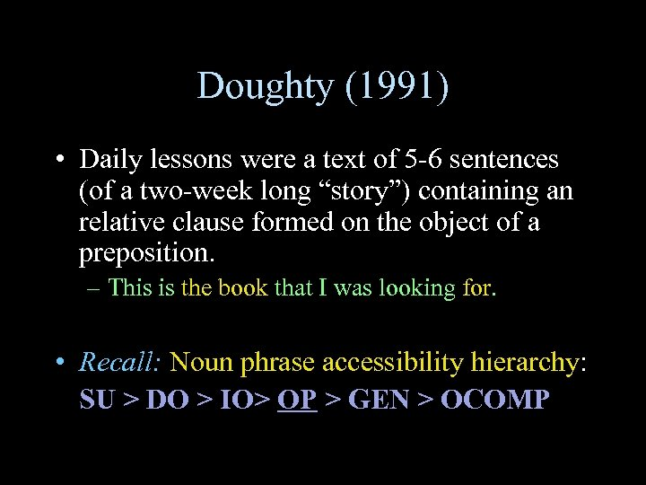 Doughty (1991) • Daily lessons were a text of 5 -6 sentences (of a