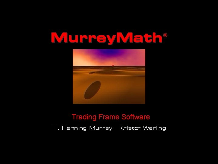 Murrey. Math ® Trading Frame Software T. Henning Murrey Kristof Werling