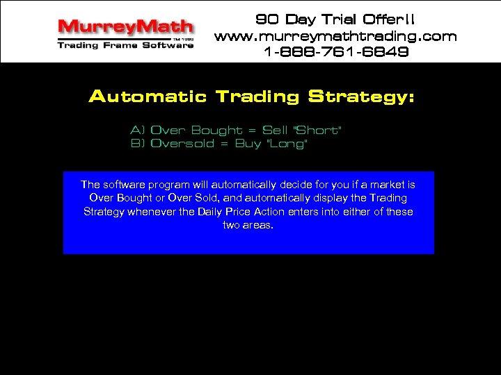 90 Day Trial Offer!! www. murreymathtrading. com 1 -888 -761 -6849 Automatic Trading Strategy: