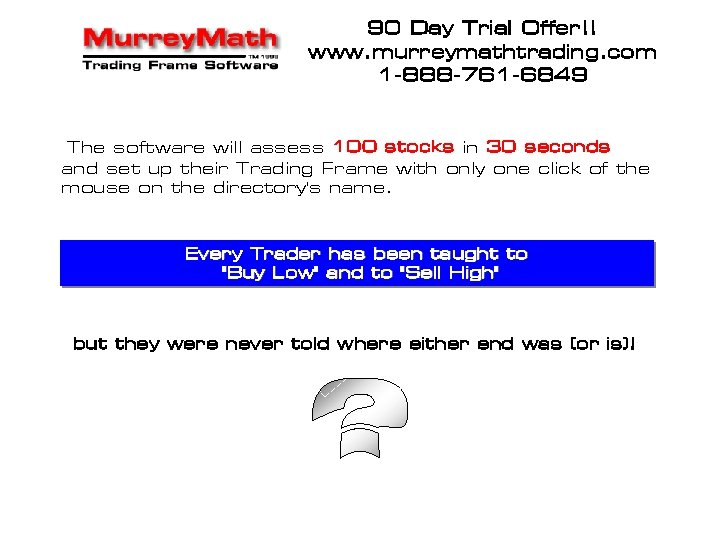 90 Day Trial Offer!! www. murreymathtrading. com 1 -888 -761 -6849 The software will