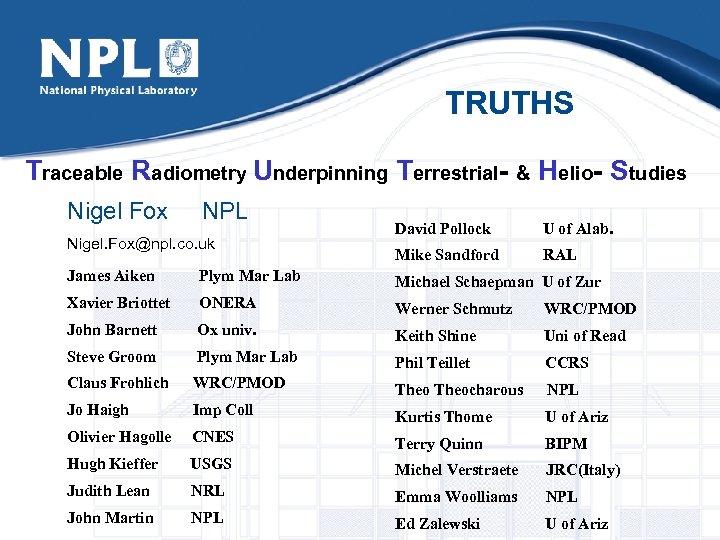 TRUTHS Traceable Radiometry Underpinning Terrestrial- & Helio- Studies Nigel Fox NPL Nigel. Fox@npl. co.