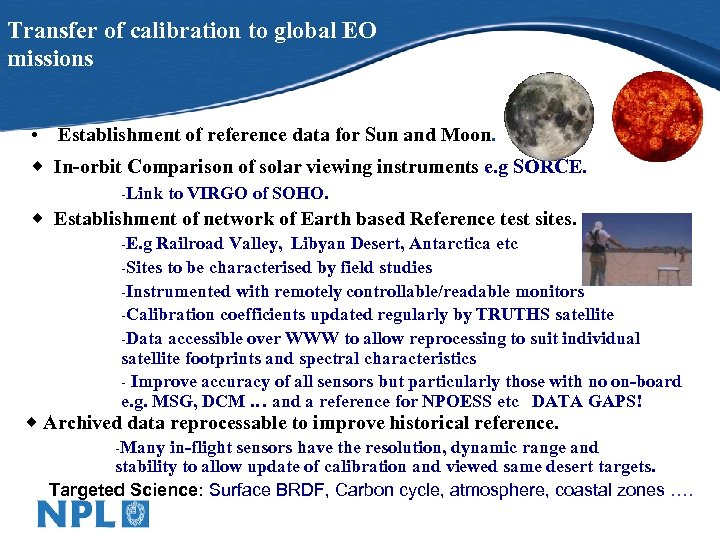 Transfer of calibration to global EO missions • Establishment of reference data for Sun