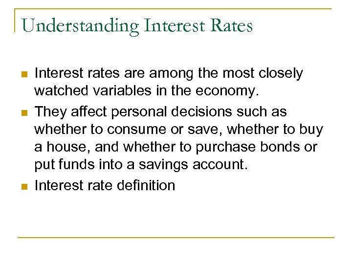 Understanding Interest Rates n n n Interest rates are among the most closely watched