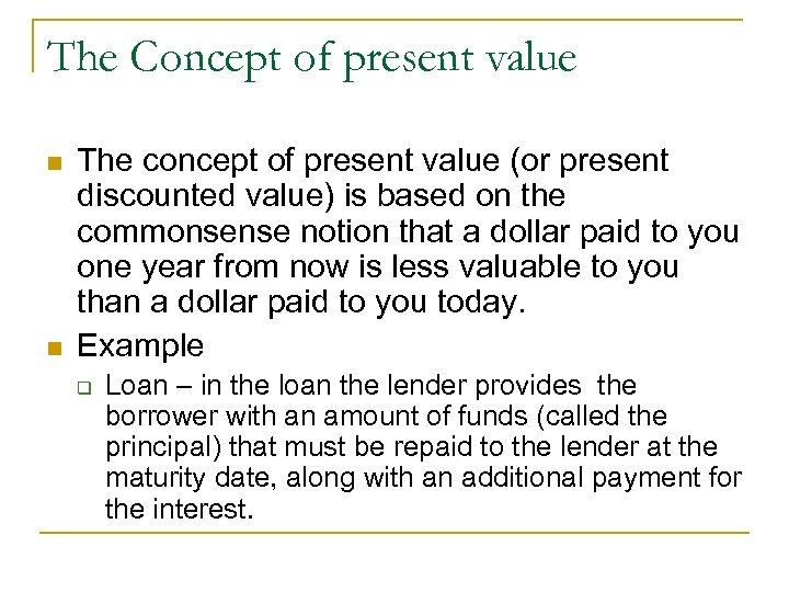 The Concept of present value n n The concept of present value (or present