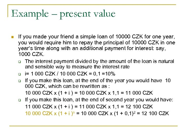 Example – present value n If you made your friend a simple loan of