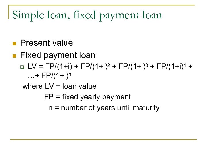 Simple loan, fixed payment loan n n Present value Fixed payment loan LV =