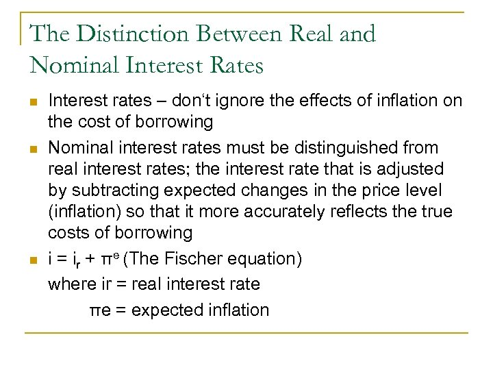 The Distinction Between Real and Nominal Interest Rates n n n Interest rates –