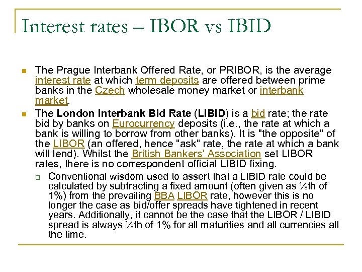Interest rates – IBOR vs IBID n n The Prague Interbank Offered Rate, or