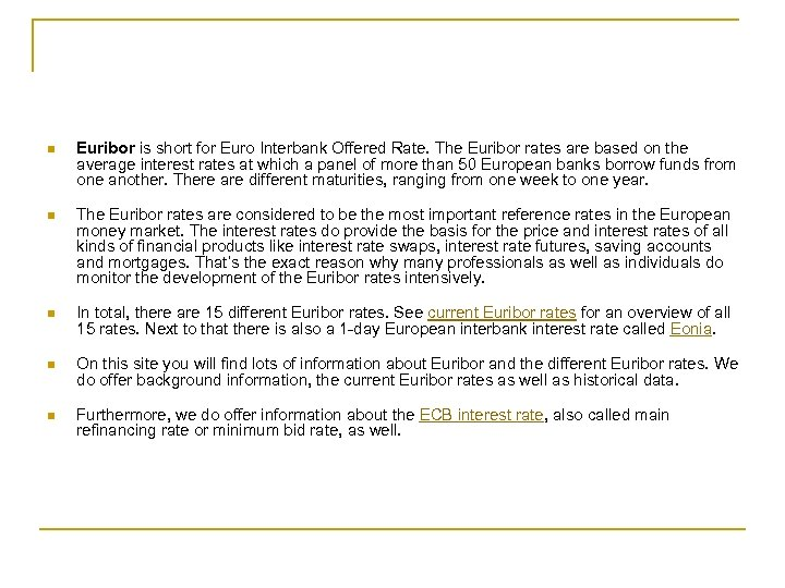 n Euribor is short for Euro Interbank Offered Rate. The Euribor rates are based