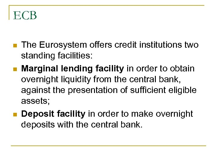 ECB n n n The Eurosystem offers credit institutions two standing facilities: Marginal lending