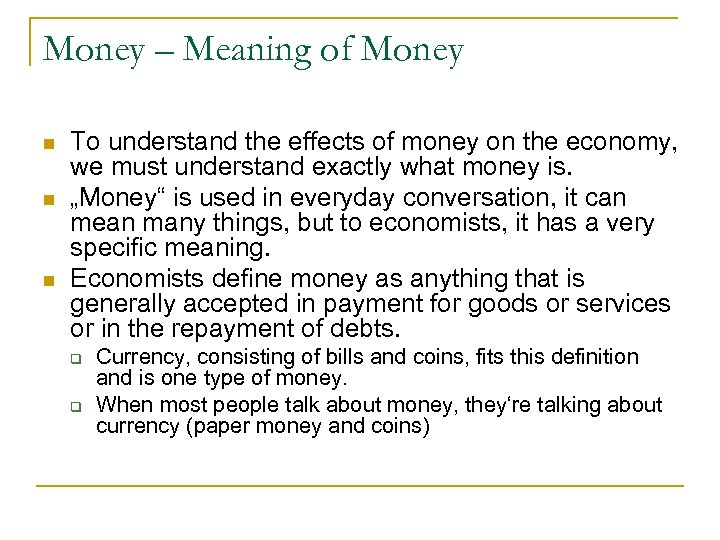 Money – Meaning of Money n n n To understand the effects of money