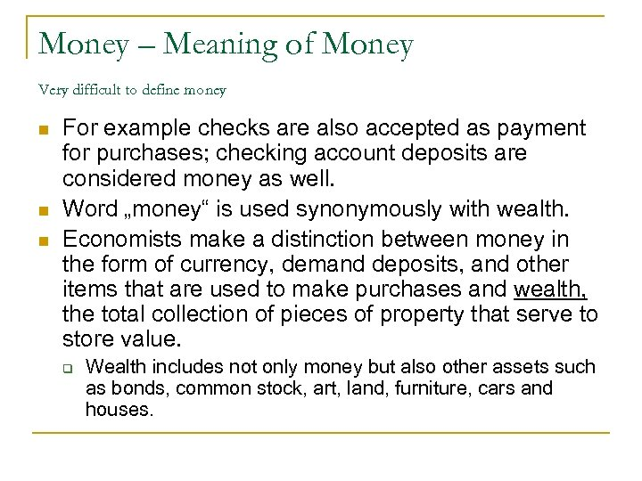 Money – Meaning of Money Very difficult to define money n n n For