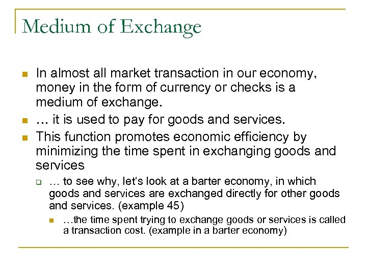 Medium of Exchange n n n In almost all market transaction in our economy,