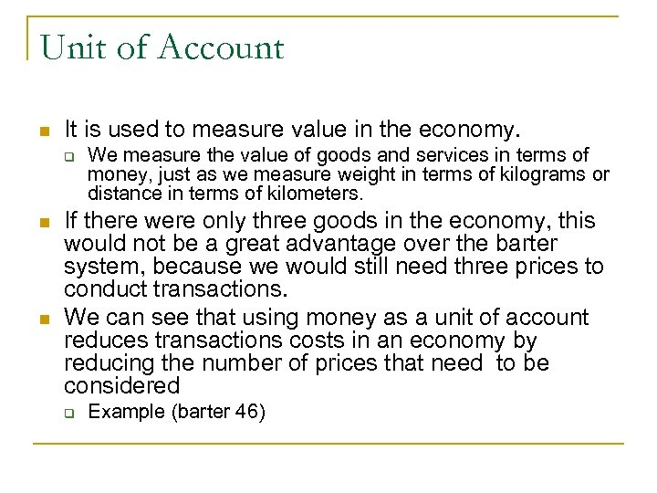 Unit of Account n It is used to measure value in the economy. q