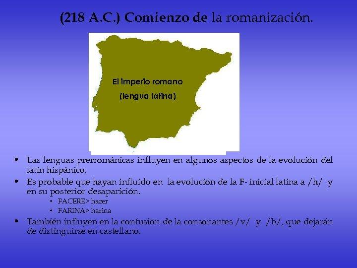 (218 A. C. ) Comienzo de la romanización. El imperio romano (lengua latina) •