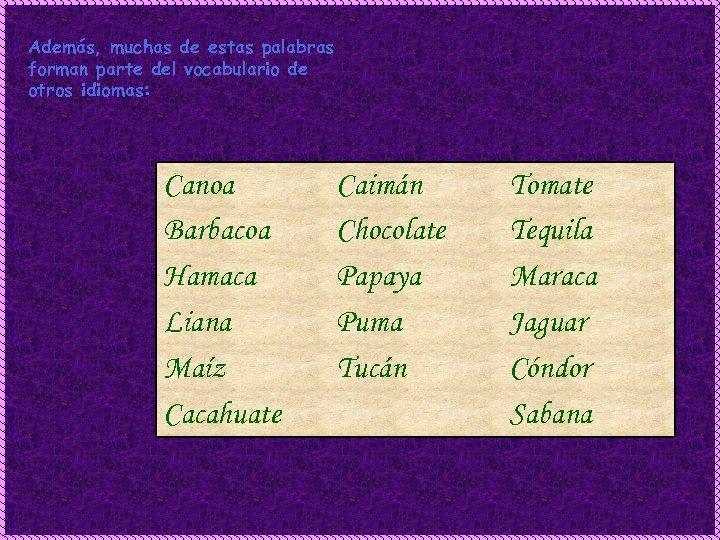 Además, muchas de estas palabras forman parte del vocabulario de otros idiomas: Canoa Barbacoa