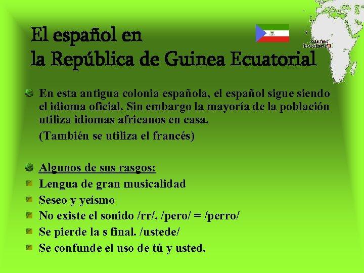 El español en la República de Guinea Ecuatorial En esta antigua colonia española, el