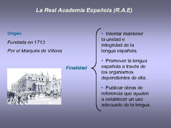 La Real Academia Española (R. A. E) Origen • Intentar mantener la unidad e