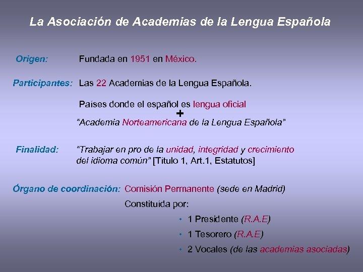 La Asociación de Academias de la Lengua Española Origen: Fundada en 1951 en México.