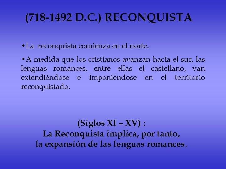 (718 -1492 D. C. ) RECONQUISTA • La reconquista comienza en el norte. •