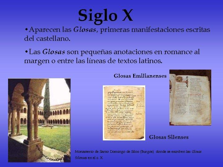 Siglo X • Aparecen las Glosas, primeras manifestaciones escritas del castellano. • Las Glosas