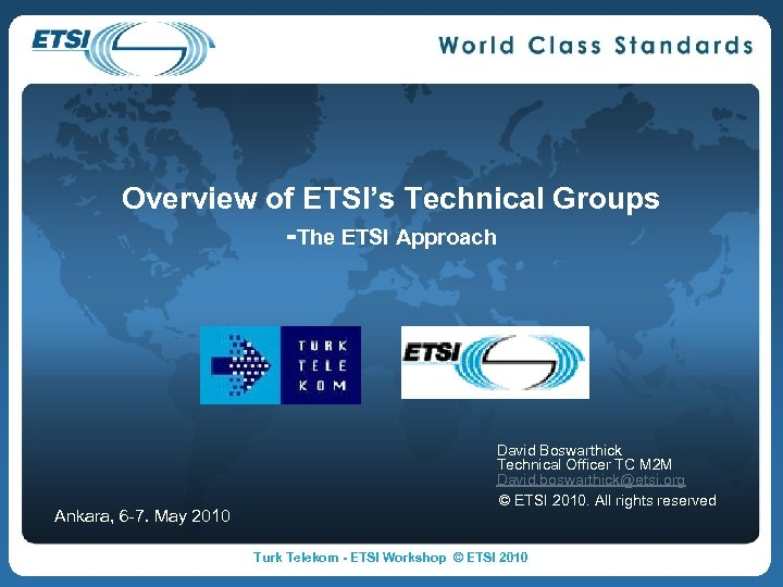 Overview of ETSI's Technical Groups -The ETSI Approach Ankara, 6 -7. May 2010 David