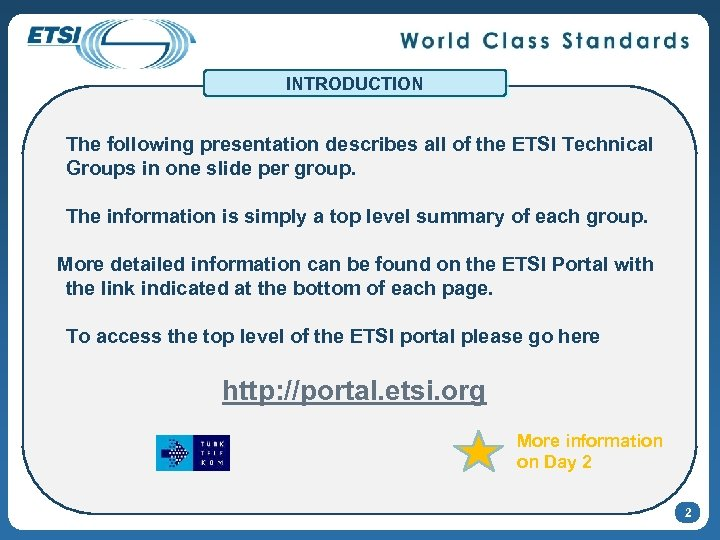 INTRODUCTION The following presentation describes all of the ETSI Technical Groups in one slide