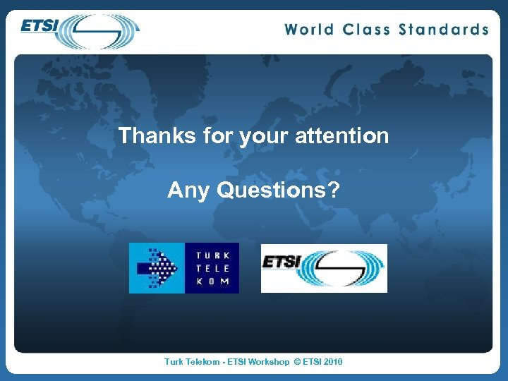 Thanks for your attention Any Questions? Turk Telekom - ETSI Workshop © ETSI 2010