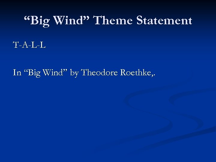 """Big Wind"" Theme Statement T-A-L-L In ""Big Wind"" by Theodore Roethke, ."