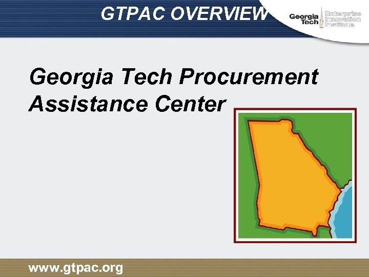 GTPAC OVERVIEW Georgia Tech Procurement Assistance Center www. gtpac. org