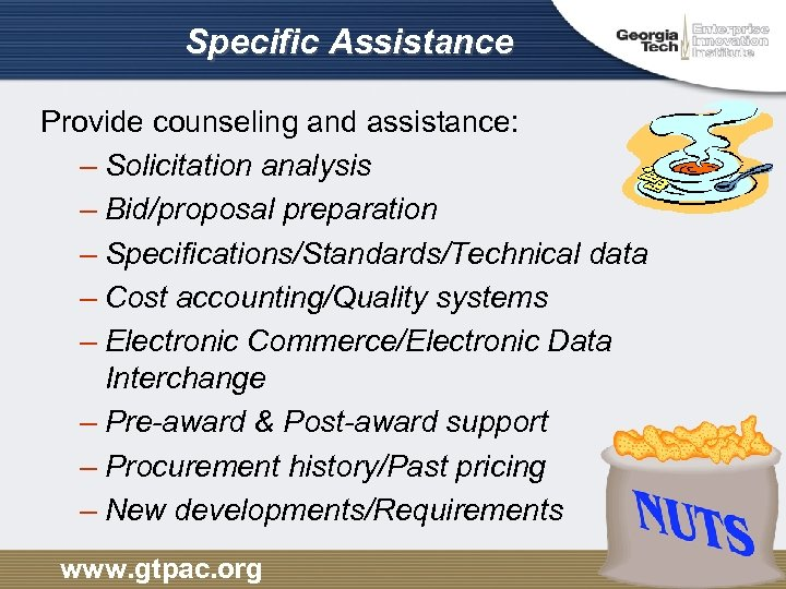 Specific Assistance Provide counseling and assistance: – Solicitation analysis – Bid/proposal preparation – Specifications/Standards/Technical