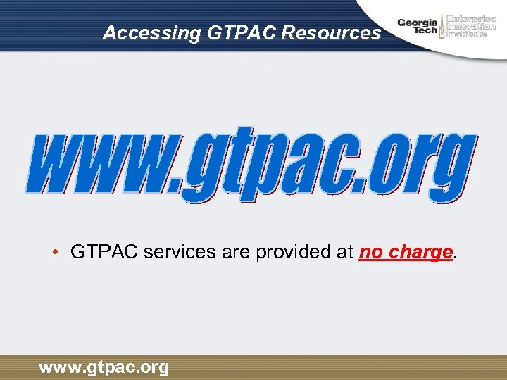 Accessing GTPAC Resources • GTPAC services are provided at no charge. www. gtpac. org