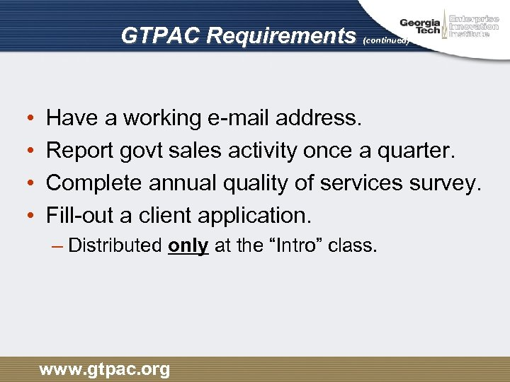 GTPAC Requirements • • (continued) Have a working e-mail address. Report govt sales activity