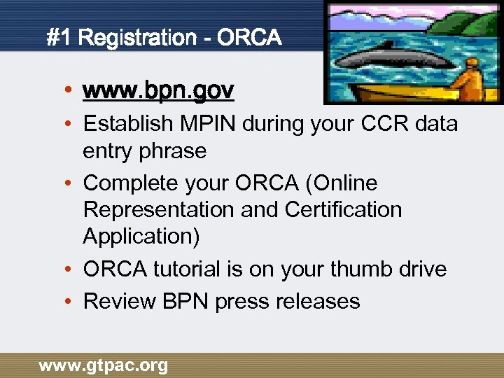 #1 Registration - ORCA • www. bpn. gov • Establish MPIN during your CCR