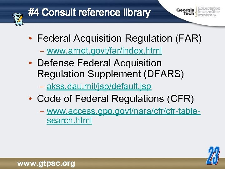 #4 Consult reference library • Federal Acquisition Regulation (FAR) – www. arnet. govt/far/index. html