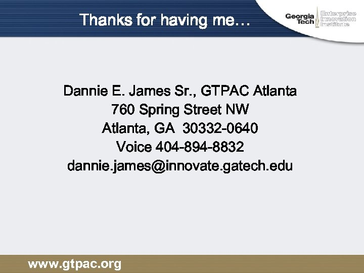 Thanks for having me… Dannie E. James Sr. , GTPAC Atlanta 760 Spring Street