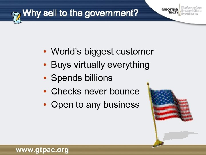 Why sell to the government? • • • World's biggest customer Buys virtually everything