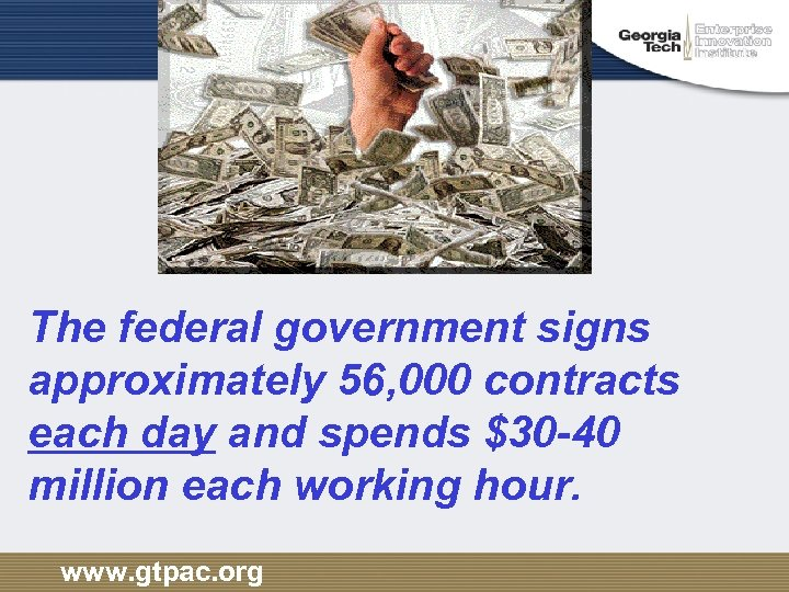 The federal government signs approximately 56, 000 contracts each day and spends $30 -40