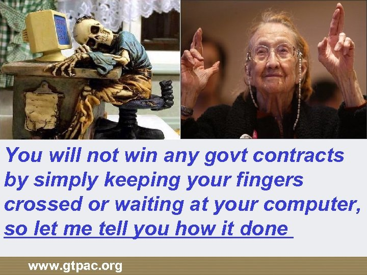 You will not win any govt contracts by simply keeping your fingers crossed or