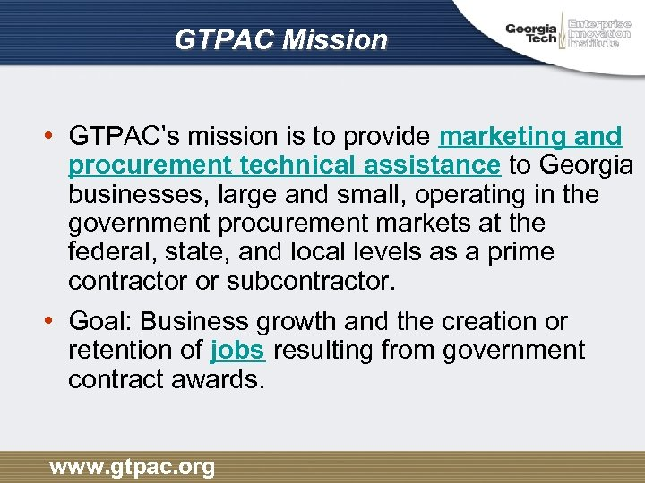 GTPAC Mission • GTPAC's mission is to provide marketing and procurement technical assistance to