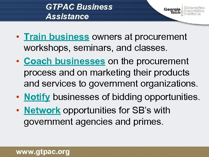GTPAC Business Assistance • Train business owners at procurement workshops, seminars, and classes. •
