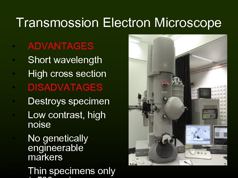Transmossion Electron Microscope ADVANTAGES Short wavelength High cross section DISADVATAGES Destroys specimen Low contrast,