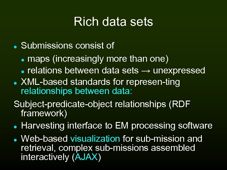 Rich data sets Submissions consist of maps (increasingly more than one) relations between data