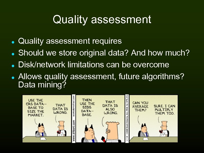 Quality assessment Quality assessment requires Should we store original data? And how much? Disk/network