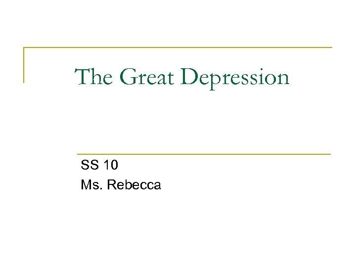 The Great Depression SS 10 Ms. Rebecca