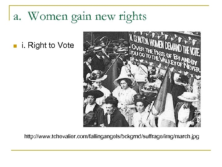 a. Women gain new rights n i. Right to Vote http: //www. tchevalier. com/fallingangels/bckgrnd/suffrage/img/march.