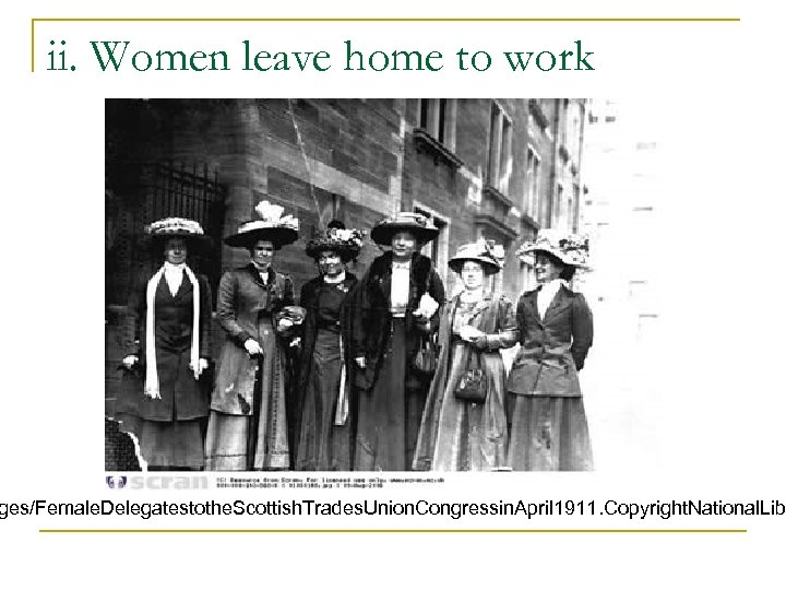 ii. Women leave home to work ges/Female. Delegatestothe. Scottish. Trades. Union. Congressin. April 1911.