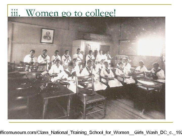 iii. Women go to college! officemuseum. com/Class_National_Training_School_for_Women__Girls_Wash_DC_c. _192